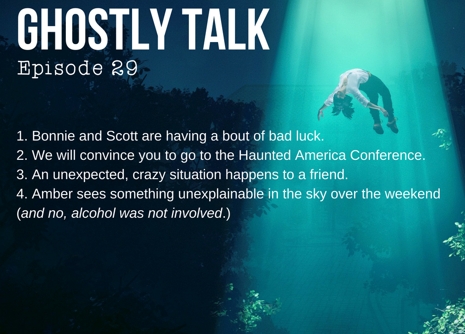 05/06/2018 – Episode 29 – Bad Luck & Strange Lights