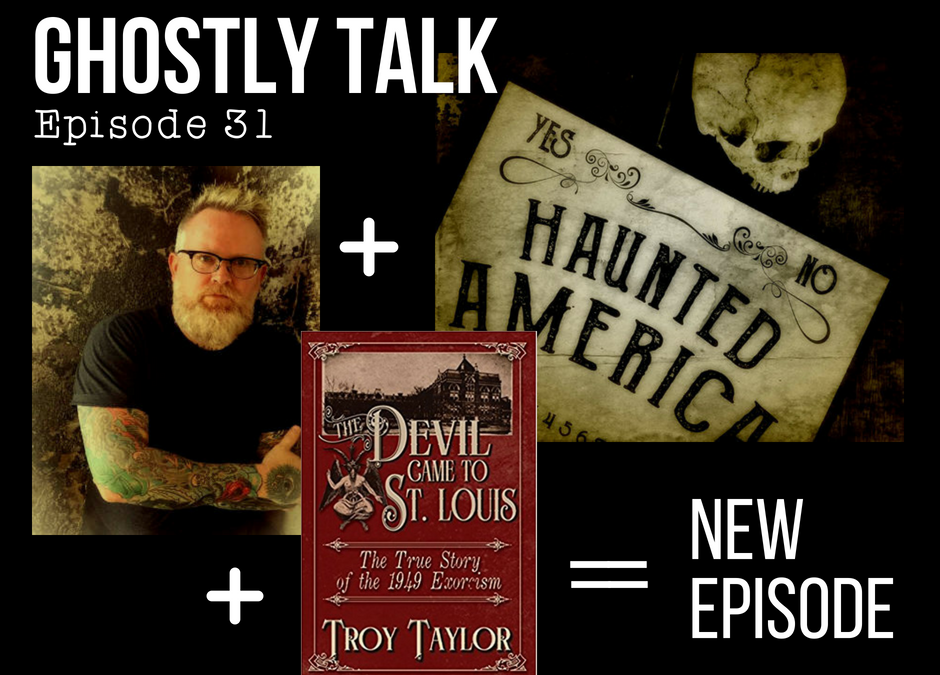 Episode 31 – Troy Taylor and Haunted America Con