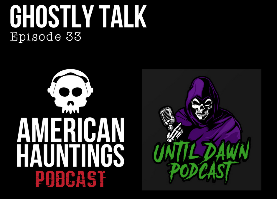 Episode 33 – Swapcast from Ghostly Talk's Hotel Room with Cody from American Haunting's Podcast and Coy & Felicia from Until Dawn Podcast