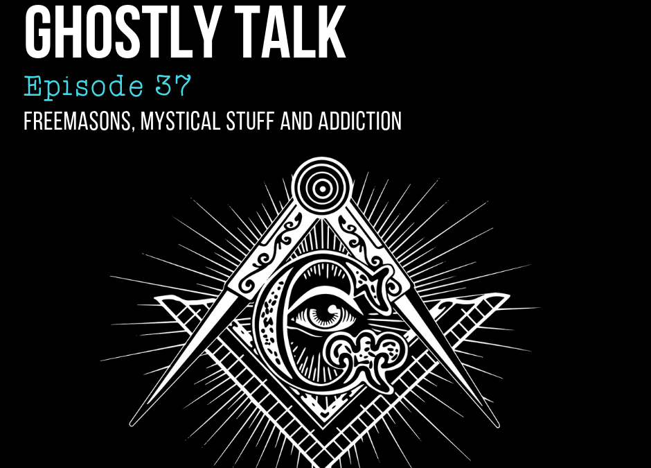 Episode 37 – Those Freemasons, Mystical Stuff and Addiction