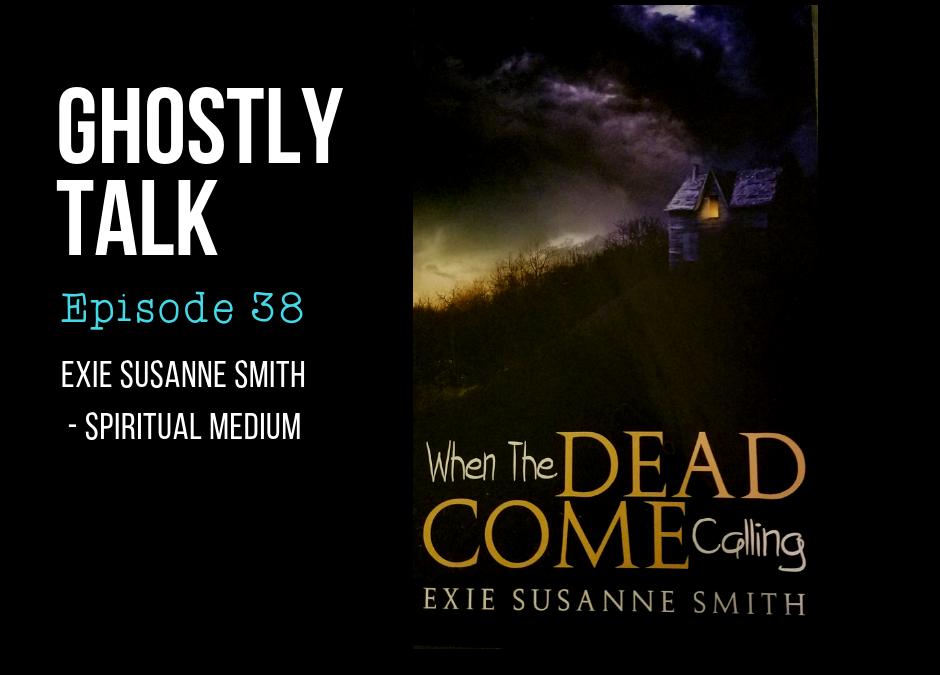 Episode 38 – Exie Susanne Smith – Spiritual Medium