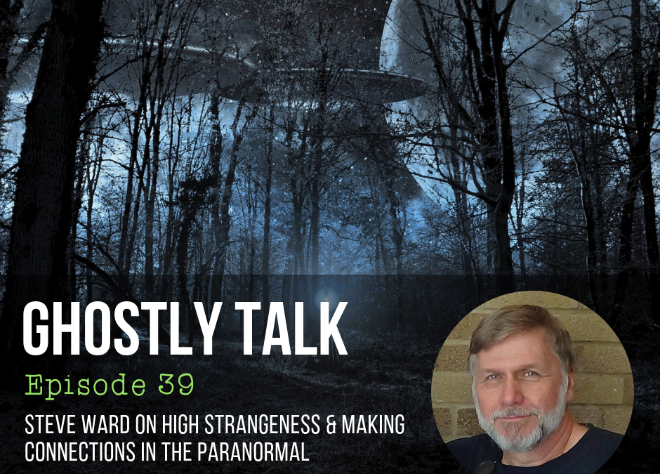 Episode 39 – Steve Ward, High Strangeness and Connections