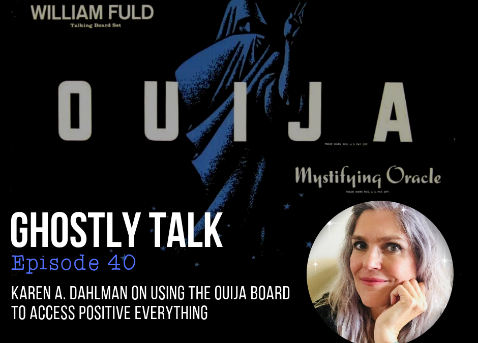 Episode 40 – Karen A. Dahlman and the Ouija Board