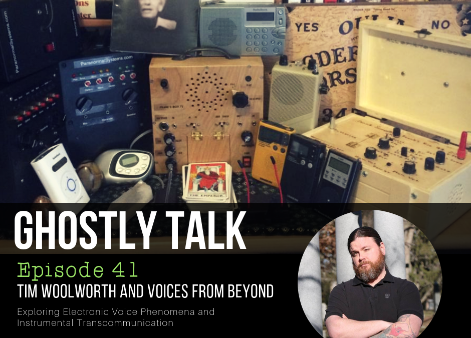 Episode 41 – Tim Woolworth and Voices from Beyond