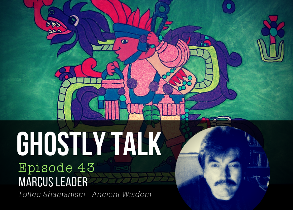 Episode 43 – Marcus Leader and Toltec Shamanism