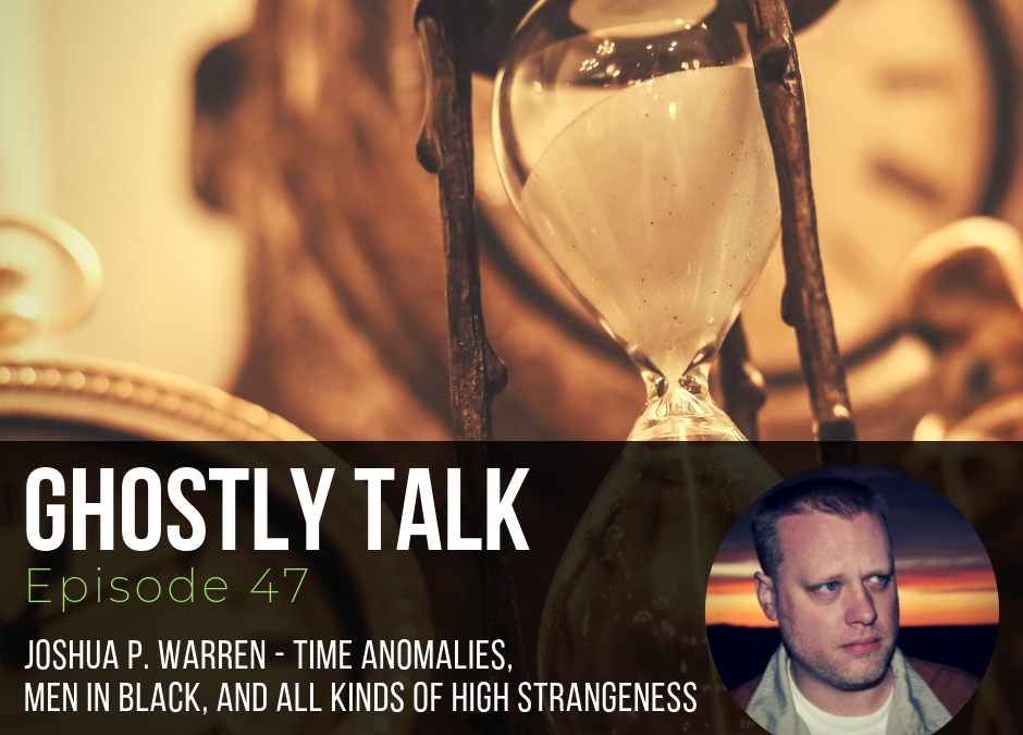 Episode 47 – Joshua P. Warren and Time Anomalies