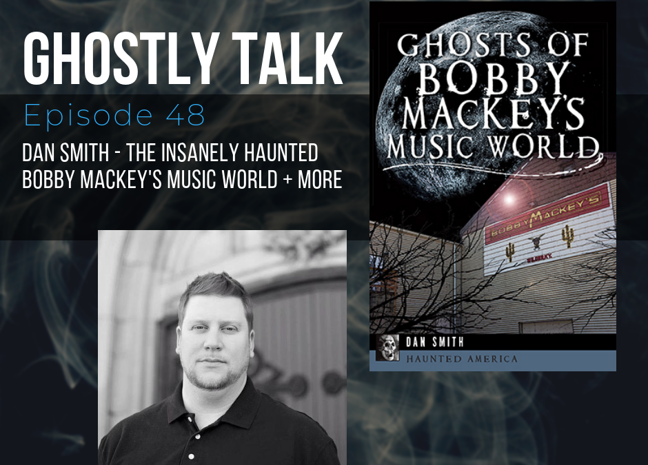 Episode 48 – Dan Smith and the Insanely Haunted Bobby Mackey's Music World