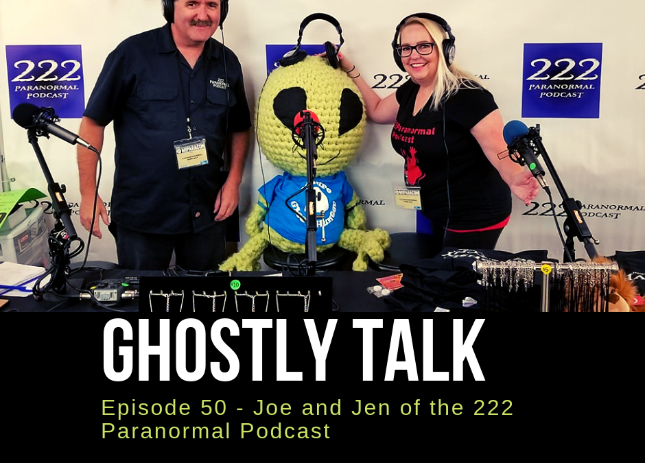 Episode 50 – Joe and Jen of 222 Paranormal Podcast