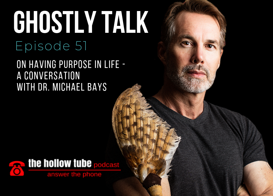 Episode 51 – Having Purpose in Life – A Conversation with Dr. Michael Bays