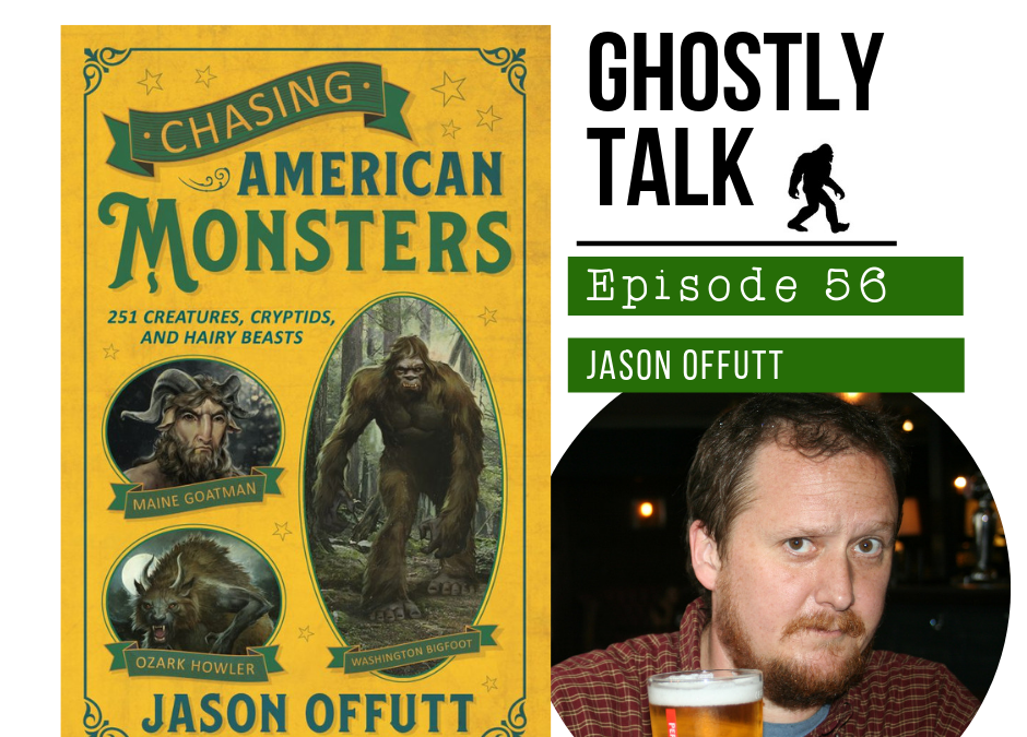 Episode 56 – Jason Offutt – Chasing American Monsters