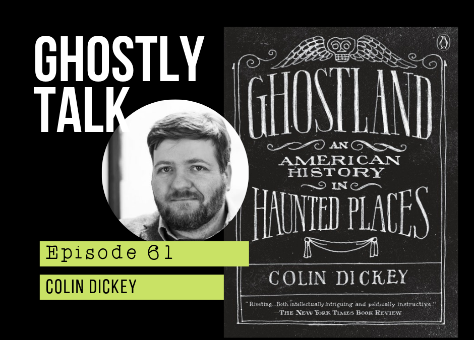 Episode 61 – Colin Dickey – Ghostland: An American History in Haunted Places