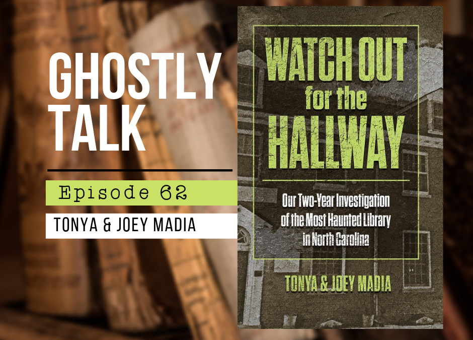 Episode 62 – Tonya & Joey Madia – Watch Out for the Hallway