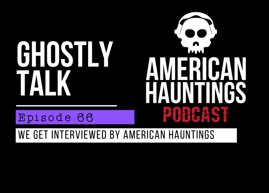 Episode 66 – Swapcast with American Hauntings Podcast