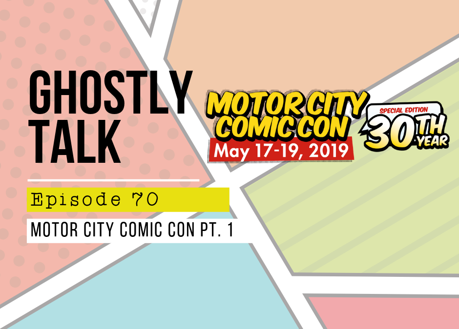 Episode 70 – Motor City Comic Con Hijinks Part 1: Friday, May 17th