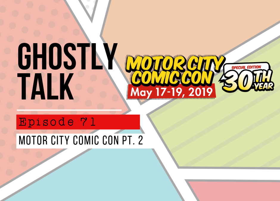 Episode 71 – Motor City Comic Con Hijinks Part 2: Saturday, May 18th