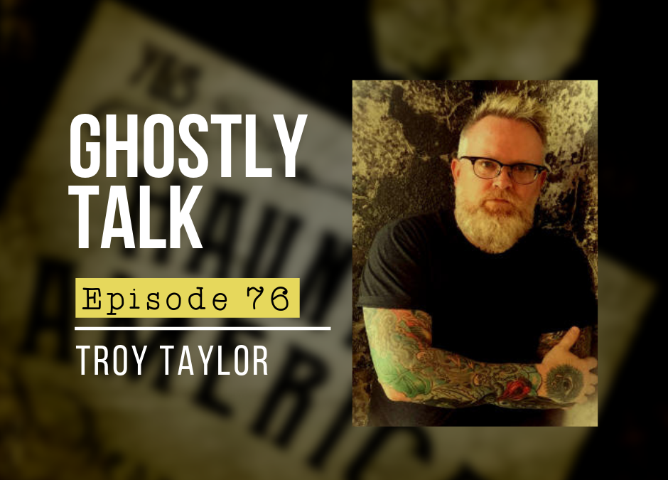 Episode 76 – Troy Taylor