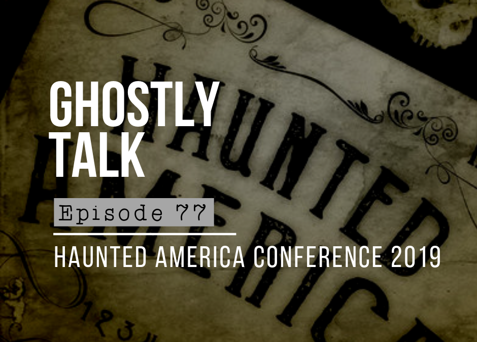 Episode 77 – Podcast Madness at Haunted America 2019