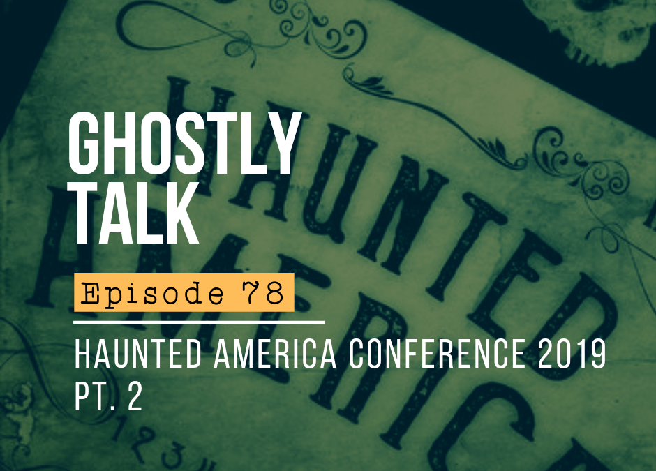 Episode 78 – More Podcast Madness at Haunted America 2019
