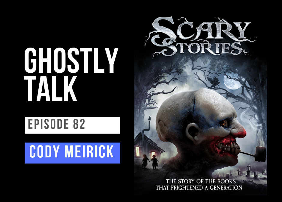 "Episode 82 – We Talk ""Scary Stories"" with filmmaker Cody Meirick"