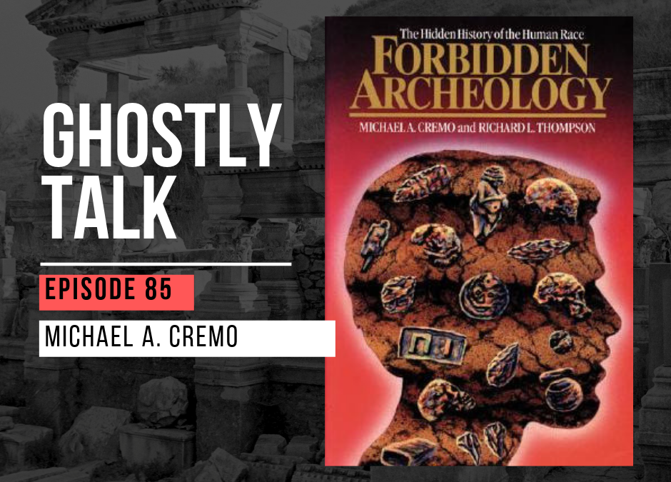 Episode 85 – Michael Cremo, Forbidden Archaeology and Consciousness