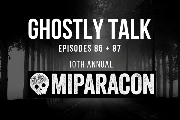 Episode 86 and 87- Michigan Paranormal Convention