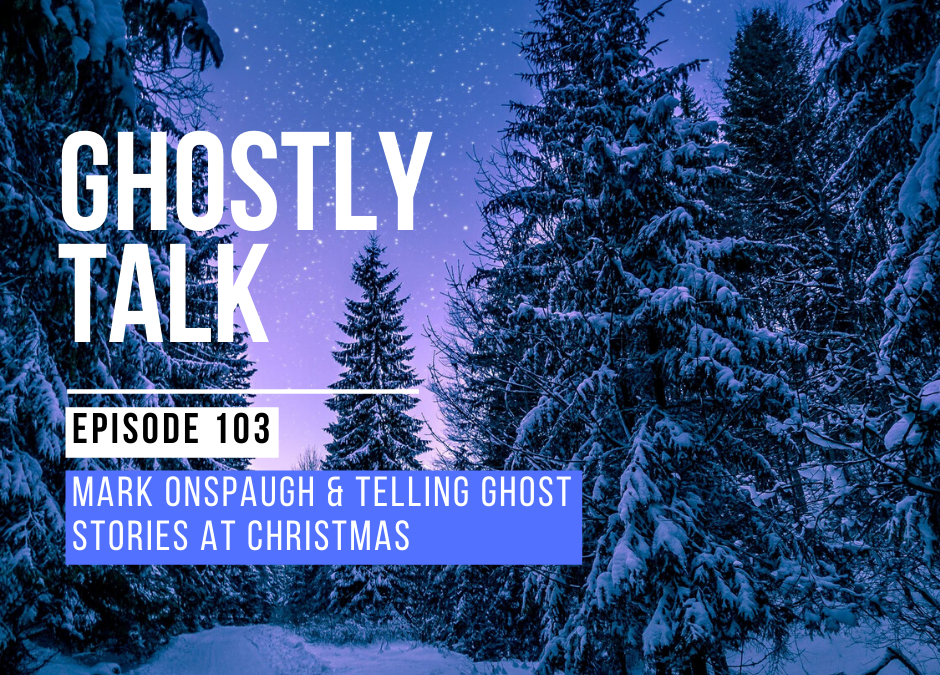 Episode 103 – Mark Onspaugh & Telling Ghost Stories at Christmas