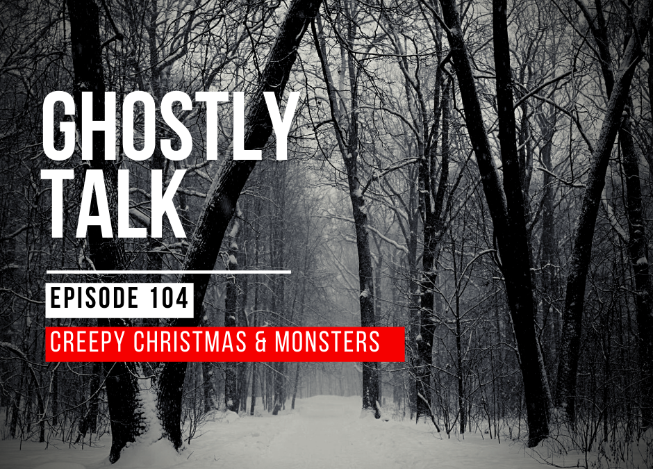 Episode 104 – Creepy Christmas and Monsters