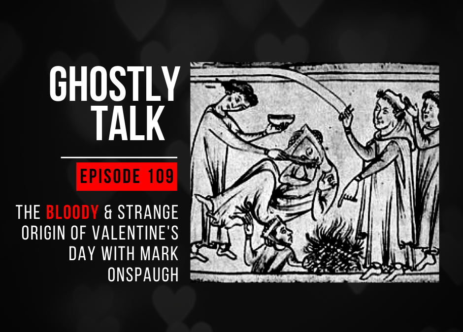 Episode 109 – The Bloody & Strange Origin of Valentine's Day with Mark Onspaugh