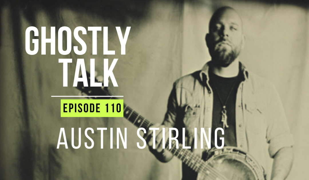 Episode 110 – Austin Stirling & the Other Side of Tragedy
