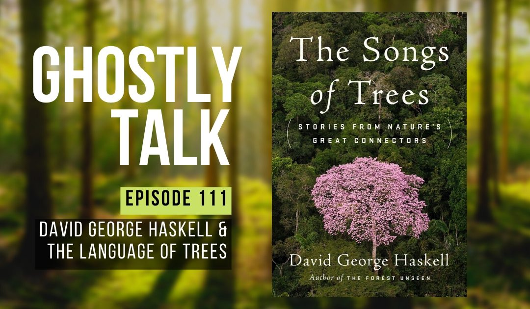 Episode 111 – David George Haskell & the Language of Trees