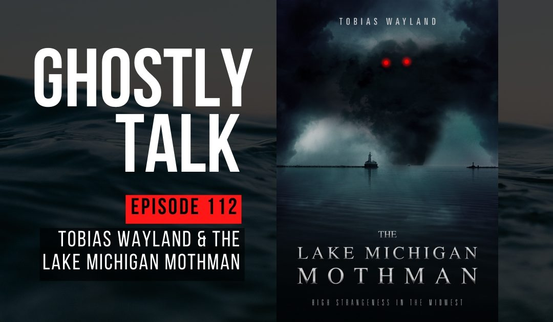 Ep 112 – Tobias Wayland & the Lake Michigan Mothman