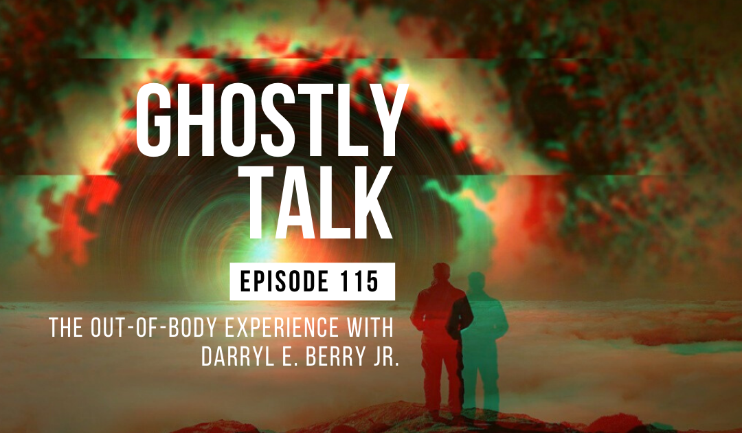 Ep 115 – The Out-Of-Body Experience with Darryl E. Berry Jr.