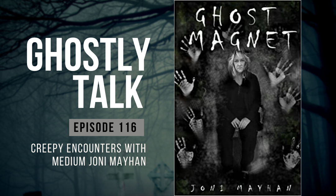 Ep 116 – Creepy Encounters with Medium Joni Mayhan