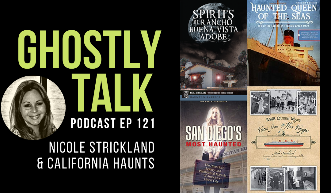 Ep 121 – Nicole Strickland & California Haunts