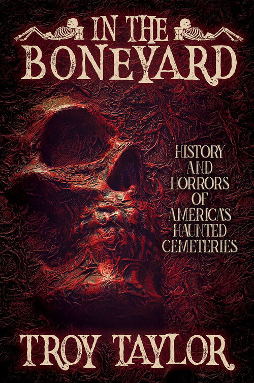 In the boneyard - history and horrors of america's haunted cemeteries
