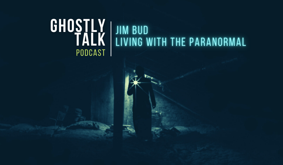 Ep 133 - Jim Bud | Living With the Paranormal