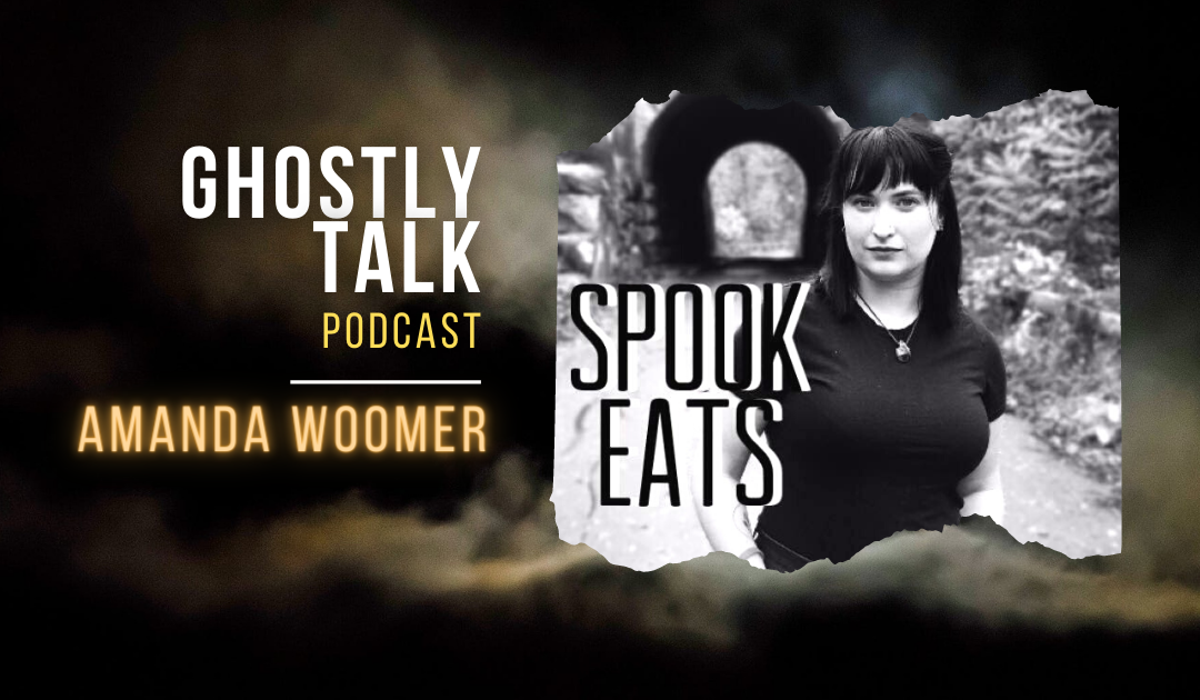Ghostly Talk Episode 137 Amanda Woomer of Spook-Eats