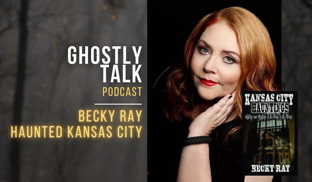 Ep 139 – Becky Ray | Haunted Kansas City