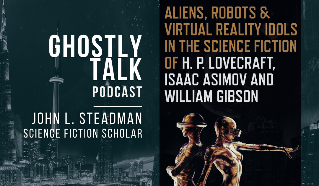 Ep 142 – John L. Steadman | Aliens, Robots and Virtual Reality Idols in Science Fiction