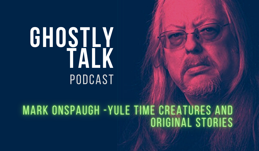 Ep 144 Mark Onspaugh | Yule Time Creatures from Iceland and Original Stories