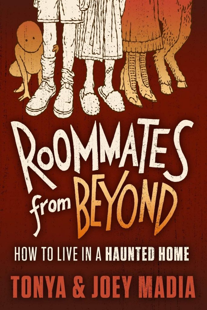 Roommates From Beyond - How to Live in a Haunted Home by Tonya and Joey Madia