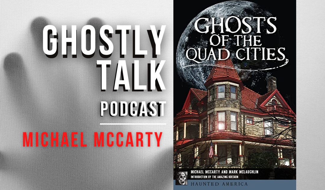 Ep 150 – Ghosts of the Quad Cities | Michael McCarty