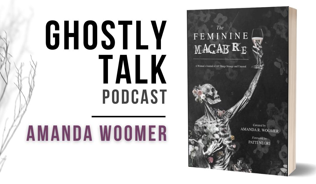 Ep 154 – Amanda Woomer | The Feminine Macabre