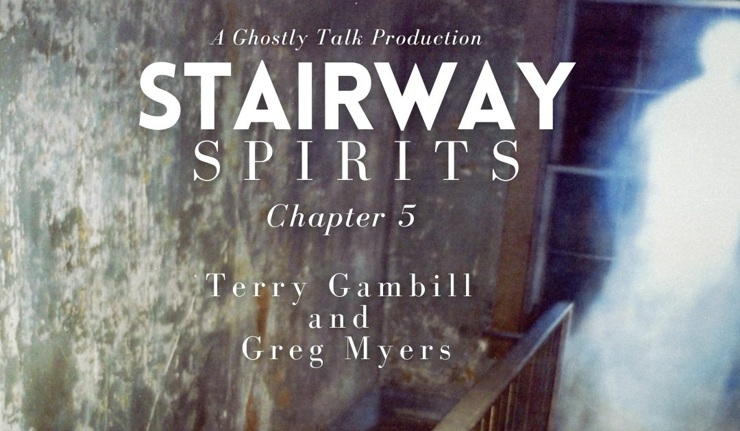 Stairway Spirits Ch. 5 – Terry Gambill and Greg Myers