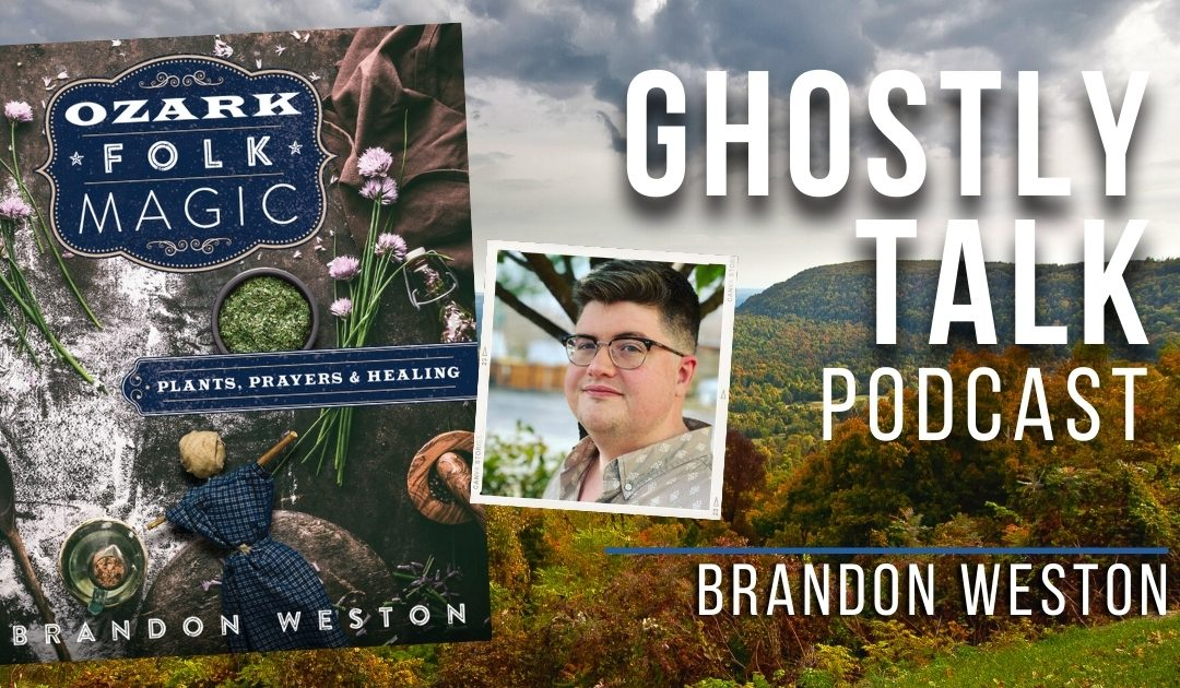 Ep 158 – Brandon Weston | Ozark Folk Magic & the Paranormal