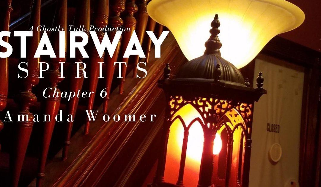Stairway Spirits Ch. 6 – Amanda Woomer